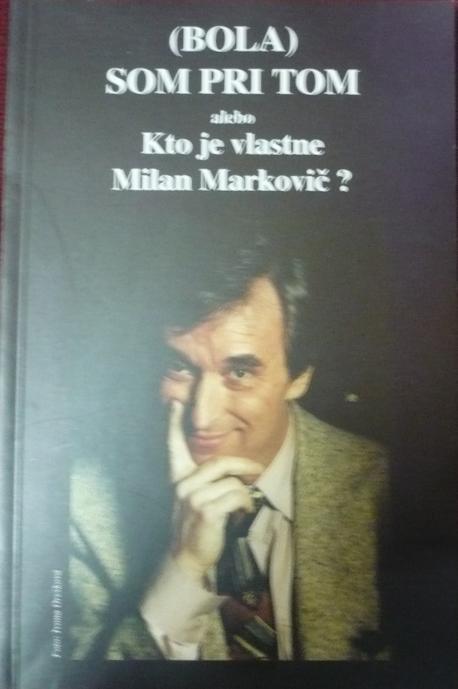 Bola som pri tom alebo kto je vlastne Milan Markovič?