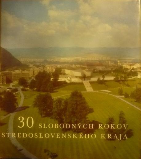 30 slobodných rokov Stredoslovenského kraja /1976/